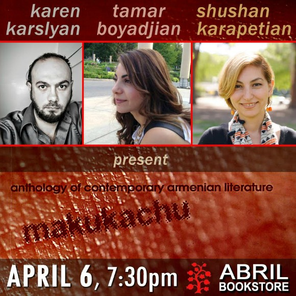 Authors Tamar Boyadjian, Shushan Karapetian, and Karen Karslyan will present the newly published anthology of contemporary Armenian literature titled makukachu on April 6 at Abril Bookstore