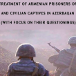 Armenia's Human Rights Defender issued a report on treatment of captive Armenians by Azerbaijan